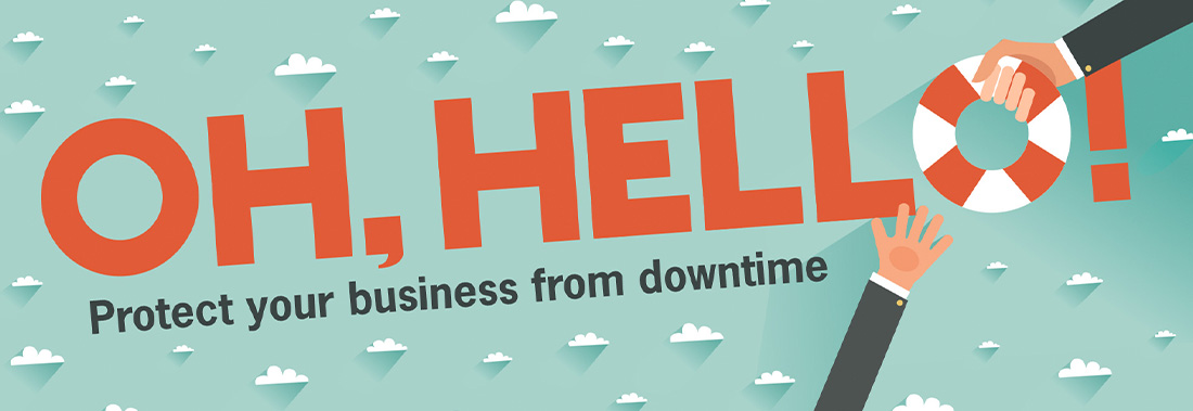 Oh, Hello Protect Your Business From Downtime